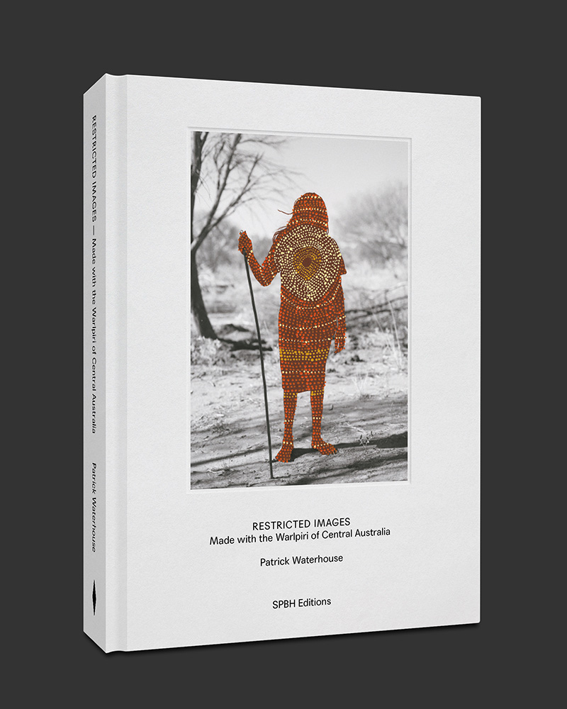 'Restricted Images: Made with the Warlpiri of Central Australia', Patrick Waterhouse, SPBH Editions, 2018